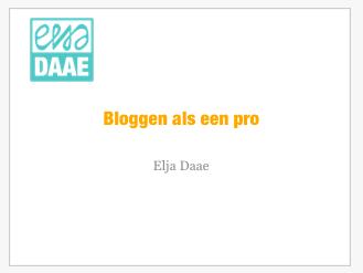 bloggen als een pro elja daae