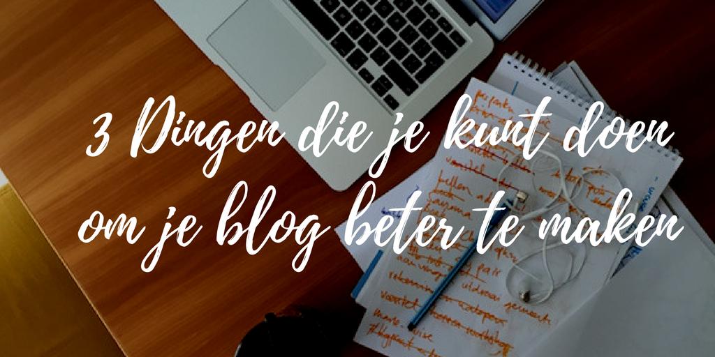 3 Dingen die je kunt doen om je blog beter te maken