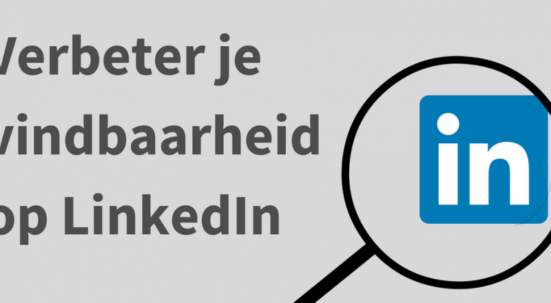 Verbeter je vindbaarheid op LinkedIn