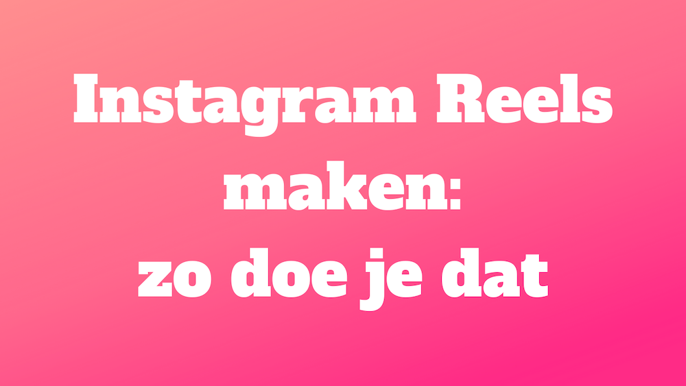 Instagram reels maken zo doe je dat